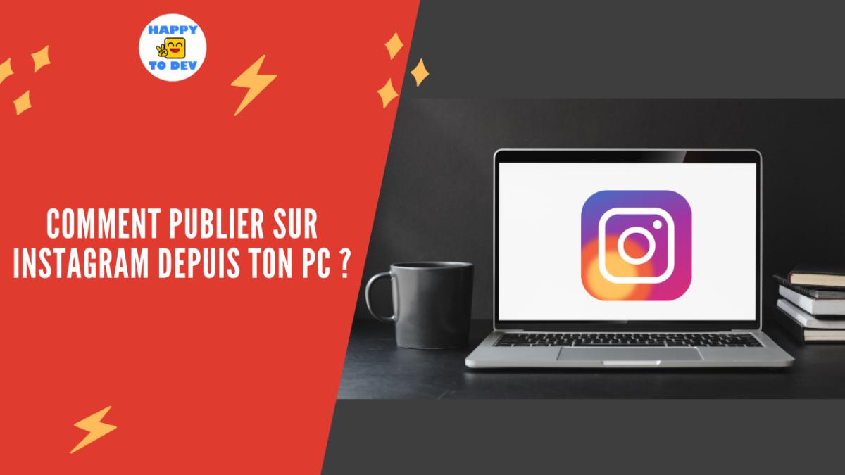 Comment publier sur instagram depuis ton pc ou ton mac ?